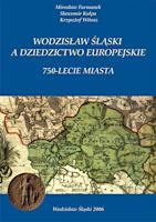 Furmanek M., Kulpa S., Witosz K., 2006, Wodzisław Ślaski a dziedzictwo europejskie - 750-lecie miasta